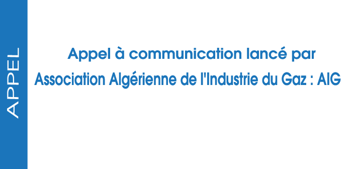 "Appel à communication lancé par l""Association Algérienne de l'Industrie du Gaz : AIG"