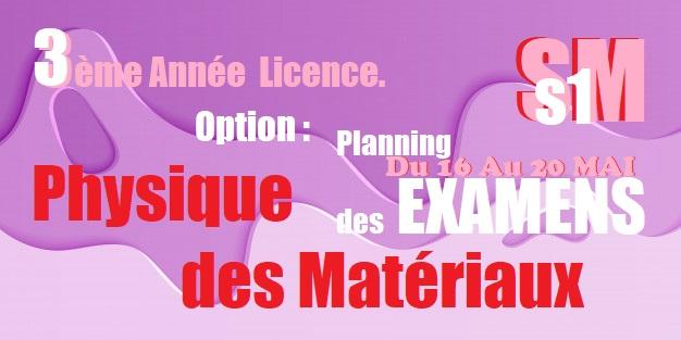 Planning des EXAMENS S1                           3ème Année LMD SM Licence.                          Option : Physique des Matériaux